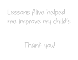 Lessons Alive helped me improve my child's listening skills